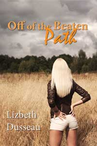 Off of the Beaten Path by Lizbeth Dusseau