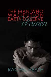 cover design for the book entitled The Man Who Was Put On Earth To Serve Women