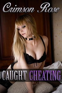 Caught Cheating by Crimson Rose