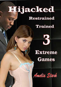 Hijacked, Restrained, Trained. 3 - Extreme Games