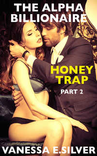 The Alpha Billionaire Honey Trap Part 2